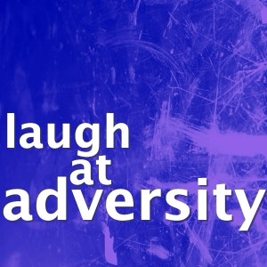 Text reading: laugh at adversity