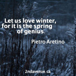 Let us love winter, for it is the spring of genius