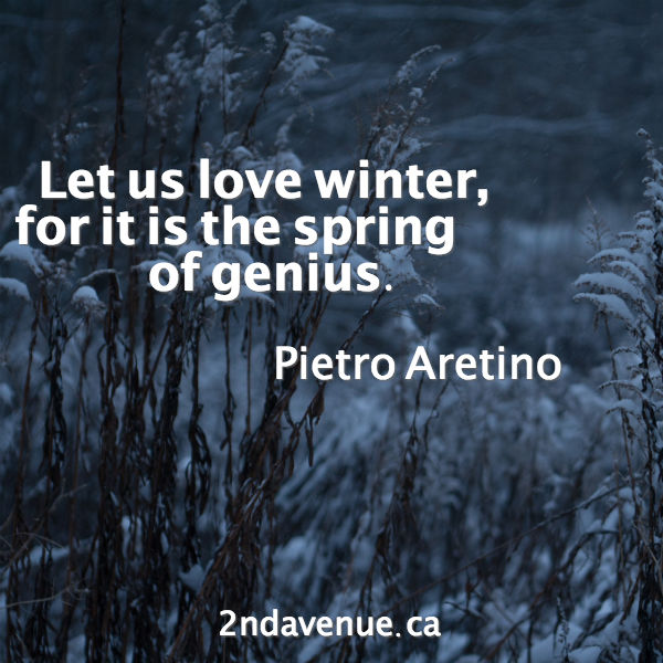 Attrayant Let Us Love Winter, For It Is The Spring Of Genius